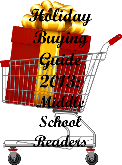 Holiday Buying Guide 2013: Middle School Readers